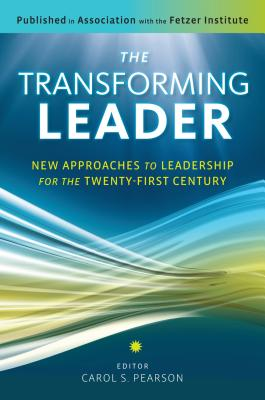 The Transforming Leader: New Approaches to Leadership for the Twenty-First Century - Pearson, Carol S, Ph.D. (Editor)