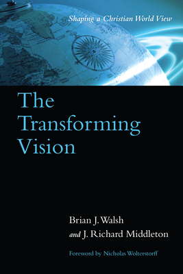 The Transforming Vision - Walsh, Brian J, and Middleton, J Richard