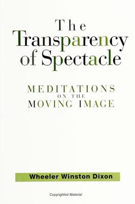 The Transparency of Spectacle - Dixon, Wheeler Winston
