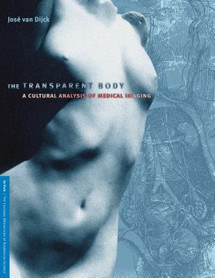 The Transparent Body: A Cultural Analysis of Medical Imaging - Van Dijck, Jose