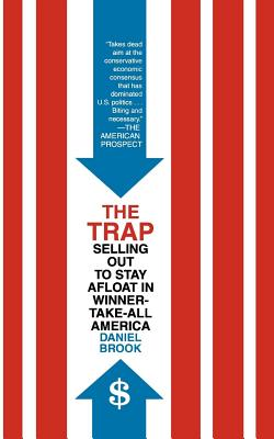 The Trap: Selling Out to Stay Afloat in Winner-Take-All America - Brook, Daniel