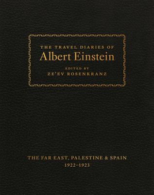 The Travel Diaries of Albert Einstein: The Far East, Palestine, and Spain, 1922 - 1923 - Einstein, Albert, and Rosenkranz, Ze'ev (Editor)