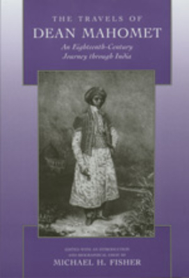 The Travels of Dean Mahomet: An Eighteenth-Century Journey Through India - Mahomet, Dean, and Fisher, Michael (Preface by)