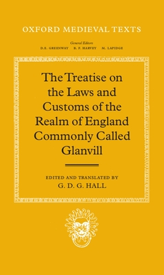 The Treatise on the Laws and Customs of the Realm of England Commonly Called Glanvill - Coffelt, Nancy, and Glanville, Ranulf De, and Clanchy, M T
