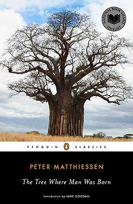 The Tree Where Man Was Born - Matthiessen, Peter, and Goodall, Jane, Dr., Ph.D. (Introduction by)