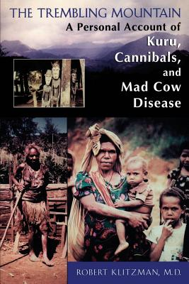 The Trembling Mountain: A Personal Account of Kuru, Cannibals, and Mad Cow Disease - Klitzman, Robert, Dr., M.D.