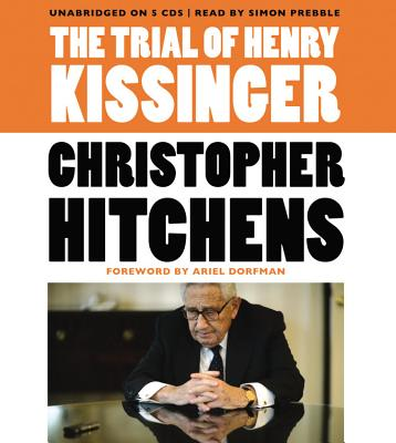 The Trial of Henry Kissinger - Hitchens, Christopher, and Dorfman, Ariel (Introduction by), and Prebble, Simon (Read by)