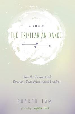 The Trinitarian Dance - Tam, Sharon, and Ford, Leighton, Dr. (Foreword by)