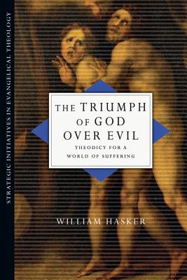 The Triumph of God Over Evil: Theodicy for a World of Suffering - Hasker, William