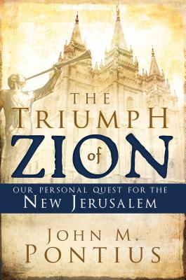 The Triumph of Zion: Our Personal Quest for the New Jerusalem - Pontius, John M