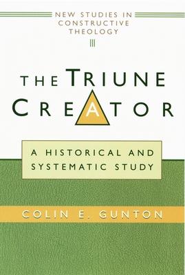 The Triune Creator: A Historical and Systematic Study - Gunton, Colin E