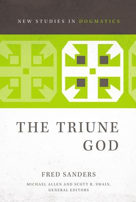 The Triune God - Sanders, Fred, and Allen, Michael (Editor), and Swain, Scott R (Editor)