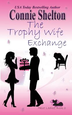 The Trophy Wife Exchange: Heist Ladies, Book 2 - Shelton, Connie