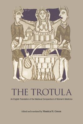 The Trotula: An English Translation of the Medieval Compendium of Women's Medicine - Green, Monica H (Translated by)