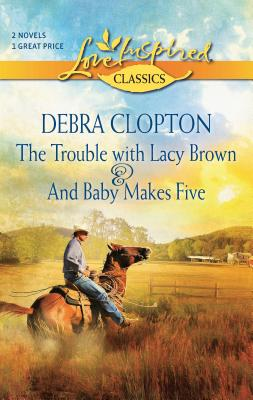 The Trouble with Lacy Brown & And Baby Makes Five - Clopton, Debra