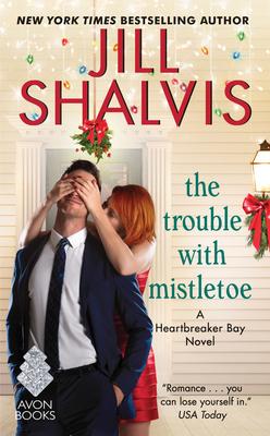 The Trouble with Mistletoe: A Heartbreaker Bay Novel - Shalvis, Jill