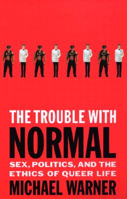The Trouble with Normal: Sex, Politics, and the Ethics of Queer Life - Warner, Michael