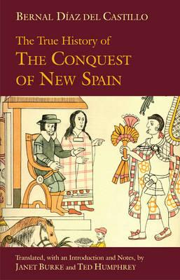 The True History of the Conquest of New Spain - Diaz del Castillo, Bernal, and Burke, Janet (Translated by), and Humphrey, Ted (Translated by)