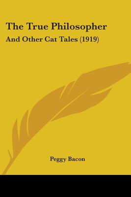The True Philosopher: And Other Cat Tales (1919) - Bacon, Peggy