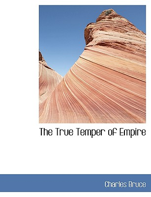The True Temper of Empire - Bruce, Charles, Sir