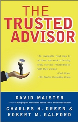 The Trusted Advisor - Maister, David H, and Green, Charles H, and Galford, Robert M