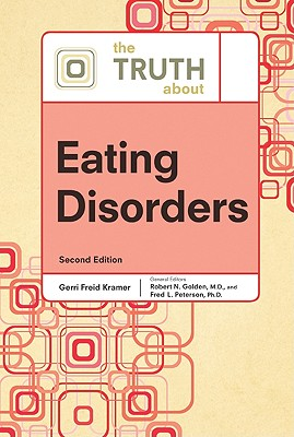 The Truth about Eating Disorders - Golden, Robert N, and Peterson, Fred L, and Kramer, Gerri Freid