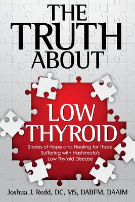 The Truth about Low Thyroid: Stories of Hope and Healing for Those Suffering with Hashimoto's Low Thyroid Disease - Redd, Dr Joshua J