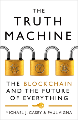 The Truth Machine: The Blockchain and the Future of Everything - Casey, Michael J., and Vigna, Paul