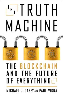 The Truth Machine: The Blockchain and the Future of Everything - Vigna, Paul, and Casey, Michael J