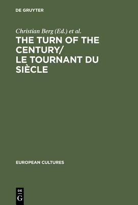 The Turn of the Century/Le Tournant Du Siècle: Modernism and Modernity in Literature and the Arts/Le Modernisme Et La Modernité Dans La Littérature Et Les Arts - Berg, Christian (Editor), and Durieux, Frank (Editor), and Lernout, Geert (Editor)