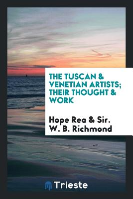 The Tuscan & Venetian Artists; Their Thought & Work - Rea, Hope