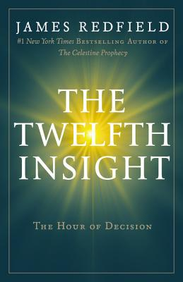 The Twelfth Insight: The Hour of Decision - Redfield, James