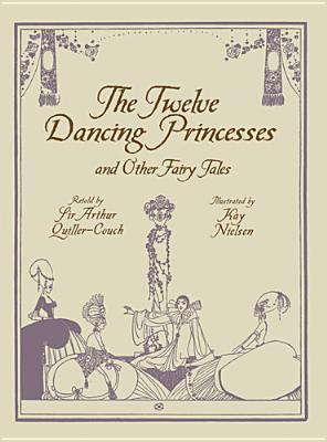 The Twelve Dancing Princesses and Other Fairy Tales - Nielsen, Kay (Illustrator), and Quiller-Couch, Sir Arthur