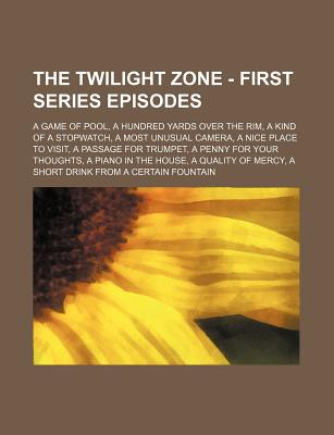 The Twilight Zone - First Series Episodes: A Game of Pool, a Hundred Yards Over the Rim, a Kind of a Stopwatch, a Most Unusual Camera, a Nice Place to Visit, a Passage for Trumpet, a Penny for Your Thoughts, a Piano in the House, a Quality of Mercy, a... - Source Wikia