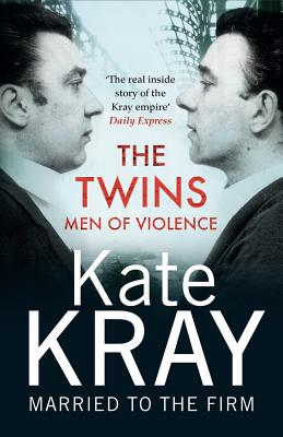 The Twins - Men of Violence: The Real Inside Story of the Krays - Kray, Kate