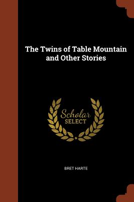 The Twins of Table Mountain and Other Stories - Harte, Bret