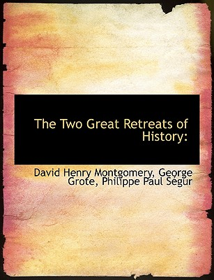 The Two Great Retreats of History - Montgomery, David Henry, and Grote, George, and Sgur, Philippe Paul