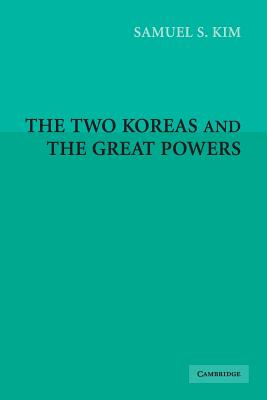 The Two Koreas and the Great Powers - Kim, Samuel S