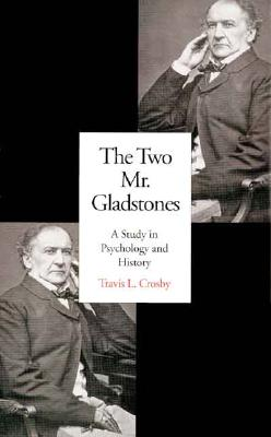 The Two Mr. Gladstones: A Study in Psychology and History - Crosby, Travis L, Mr.