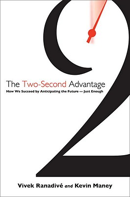 The Two-Second Advantage: How We Succeed by Anticipating the Future--Just Enough - Ranadive, Vivek, and Maney, Kevin