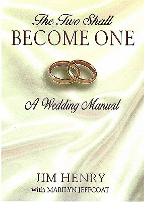 The Two Shall Become One: A Wedding Manual - Henry, Jim, and Jeffcoat, Marilyn