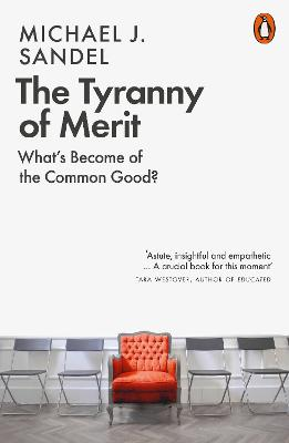 The Tyranny of Merit: What's Become of the Common Good? - Sandel, Michael J.