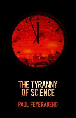 The Tyranny of Science - Feyerabend, Paul K.