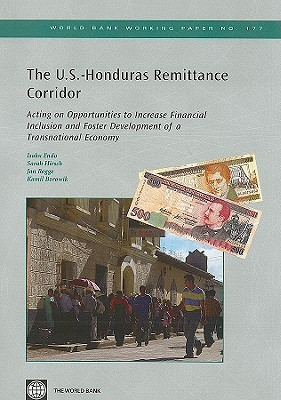 The U.S.-Honduras Remittance Corridor: Acting on Opportunities to Increase Financial Inclusion and Foster Development of a Transnational Economy - Endo, Isaku, and Hirsch, Sarah, and Rogge, Jan