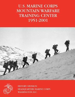 The U.S. Marine Corps Mountain Warfare Training Center 1951-2001 - Steele, Orlo K, and Moffett, Michael I