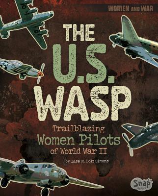 The U.S. Wasp: Trailblazing Women Pilots of World War II - Simons, Lisa M Bolt