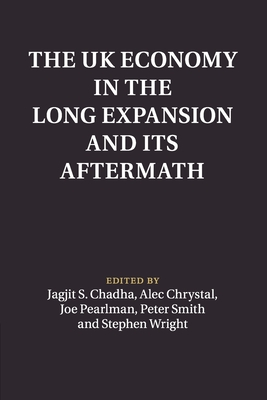 The UK Economy in the Long Expansion and its Aftermath - Chadha, Jagjit S. (Editor), and Crystal, Alec (Editor), and Pearlman, Joseph (Editor)