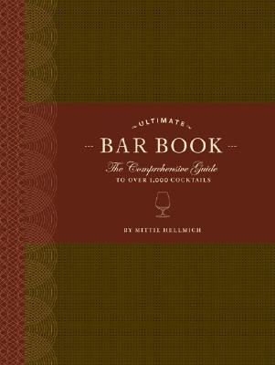 The Ultimate Bar Book: The Comprehensive Guide to Over 1,000 Cocktails - Hellmich, Mittie