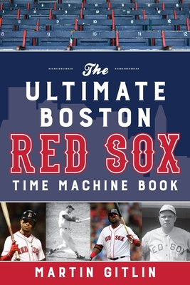The Ultimate Boston Red Sox Time Machine Book - Gitlin, Martin