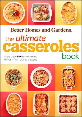 The Ultimate Casseroles Book - Better Homes & Gardens